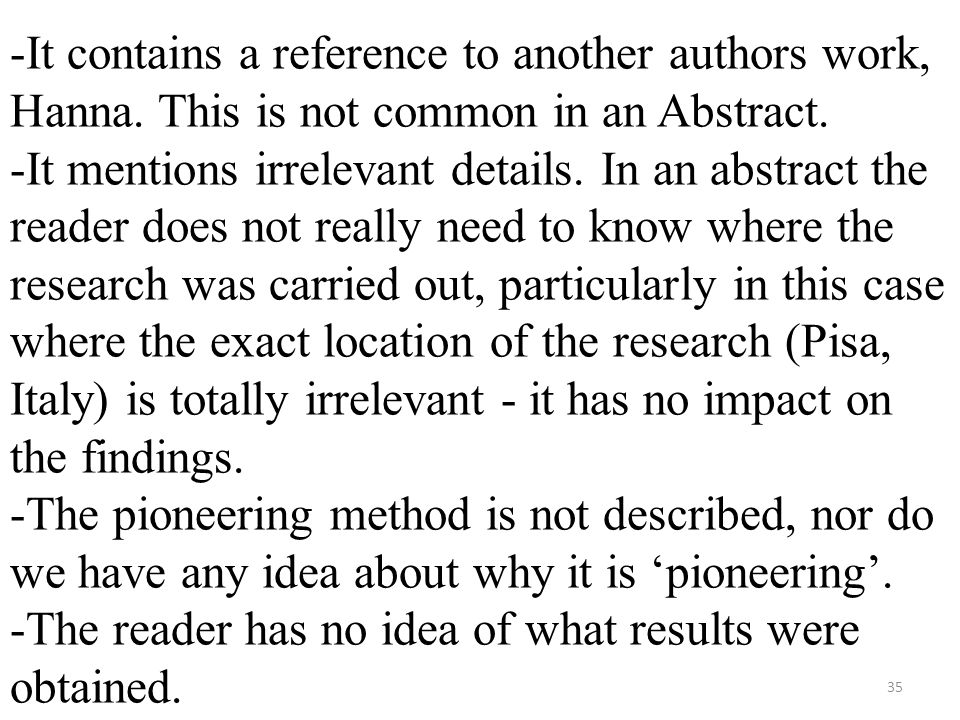-It contains a reference to another authors work, Hanna. This is not common in an Abstract. -It mentions irrelevant details. In an abstract the reader