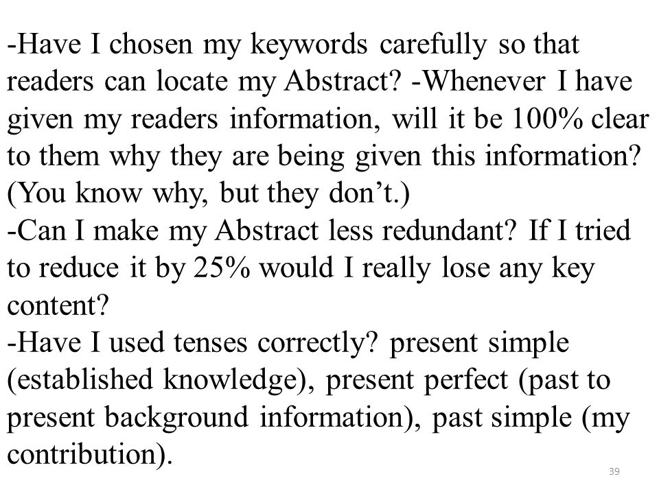 -Have I chosen my keywords carefully so that readers can locate my Abstract? -Whenever I have given my readers information, will it be 100% clear to t
