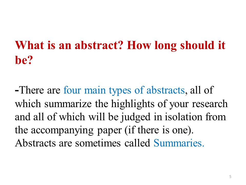 What is an abstract? How long should it be? - There are four main types of abstracts, all of which summarize the highlights of your research and all o