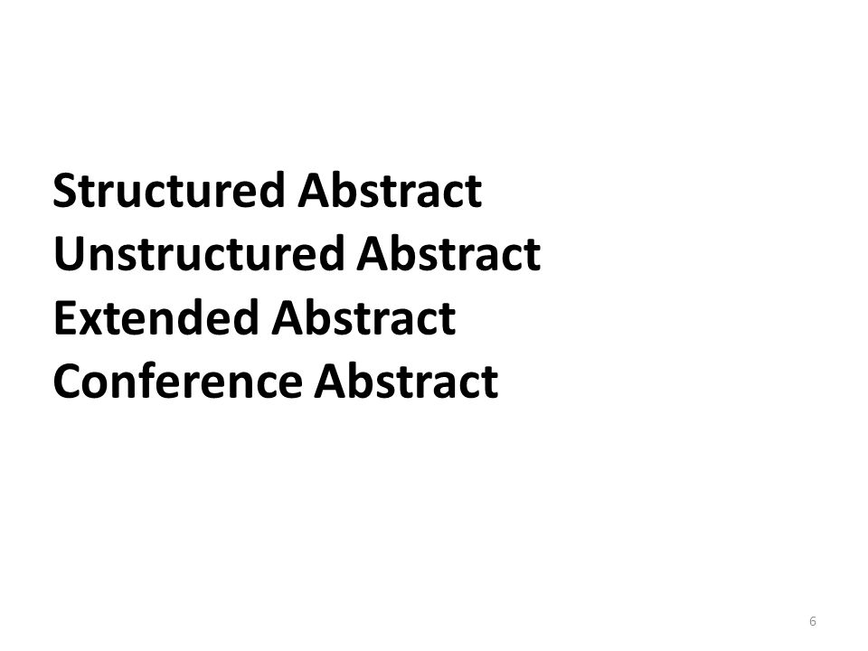 Here are some typical sections in a structured abstract: From a journal of vegetation sciences: Question - Location - Methods - Results – Conclusions From an economics journal: Purpose – Design/Methodology/Approach - Findings - Practical implications – Originality/value - Keywords - Paper type 27