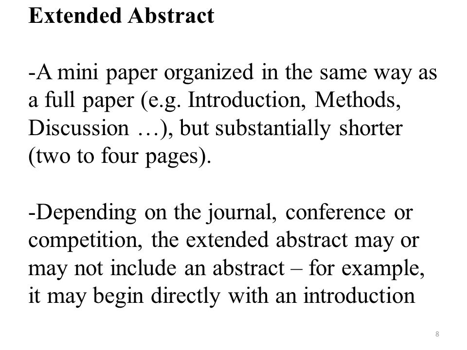 Extended Abstract -A mini paper organized in the same way as a full paper (e.g. Introduction, Methods, Discussion …), but substantially shorter (two t