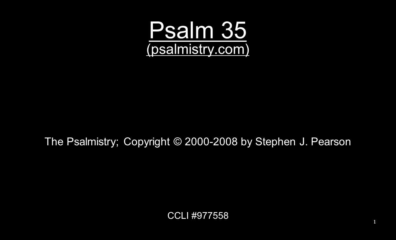 Psalm 35 (psalmistry.com) The Psalmistry; Copyright © 2000-2008 by Stephen J.