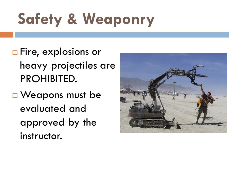 Safety & Weaponry  Fire, explosions or heavy projectiles are PROHIBITED.