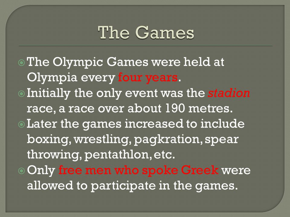 The Olympic Games were held at Olympia every four years.
