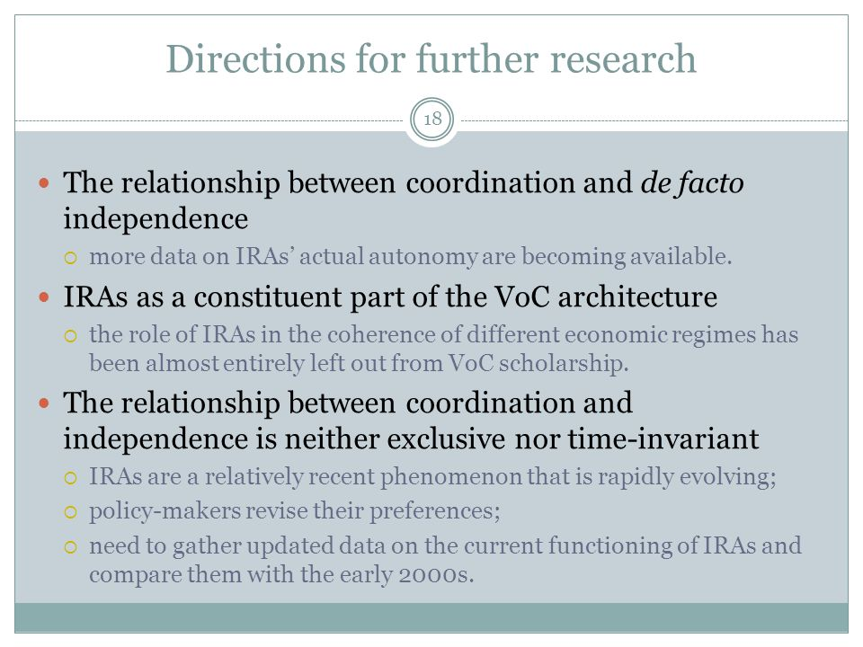Directions for further research 18 The relationship between coordination and de facto independence  more data on IRAs' actual autonomy are becoming a
