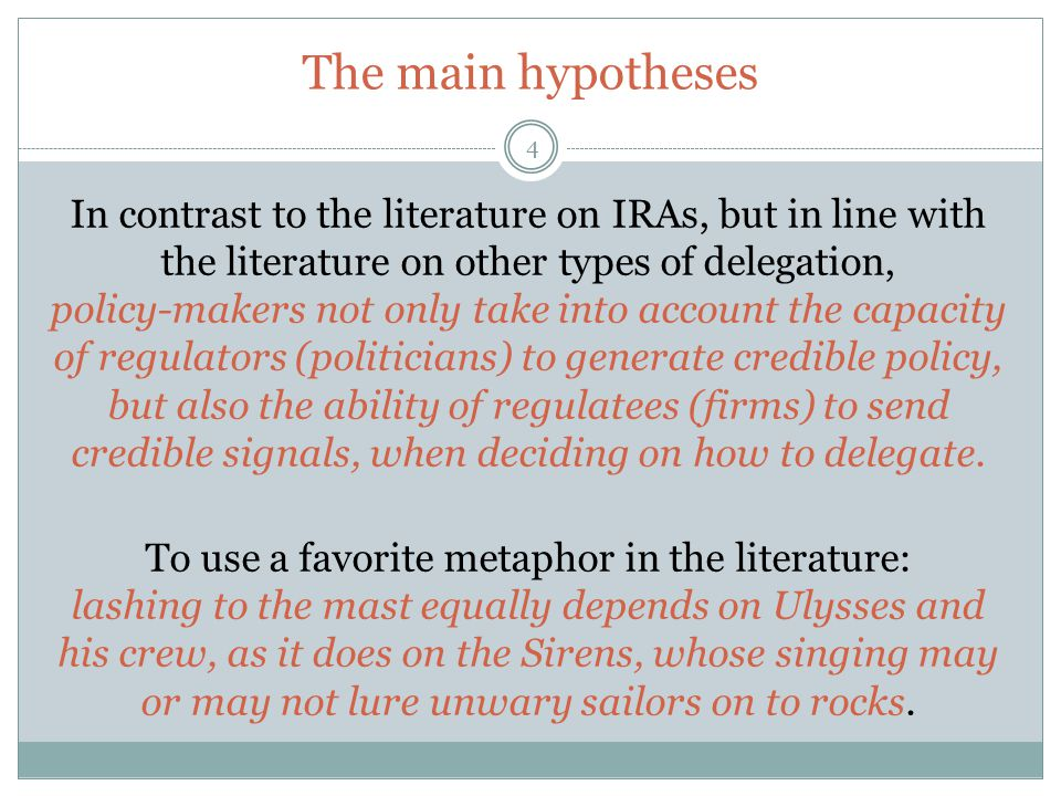 The main hypotheses 4 In contrast to the literature on IRAs, but in line with the literature on other types of delegation, policy-makers not only take