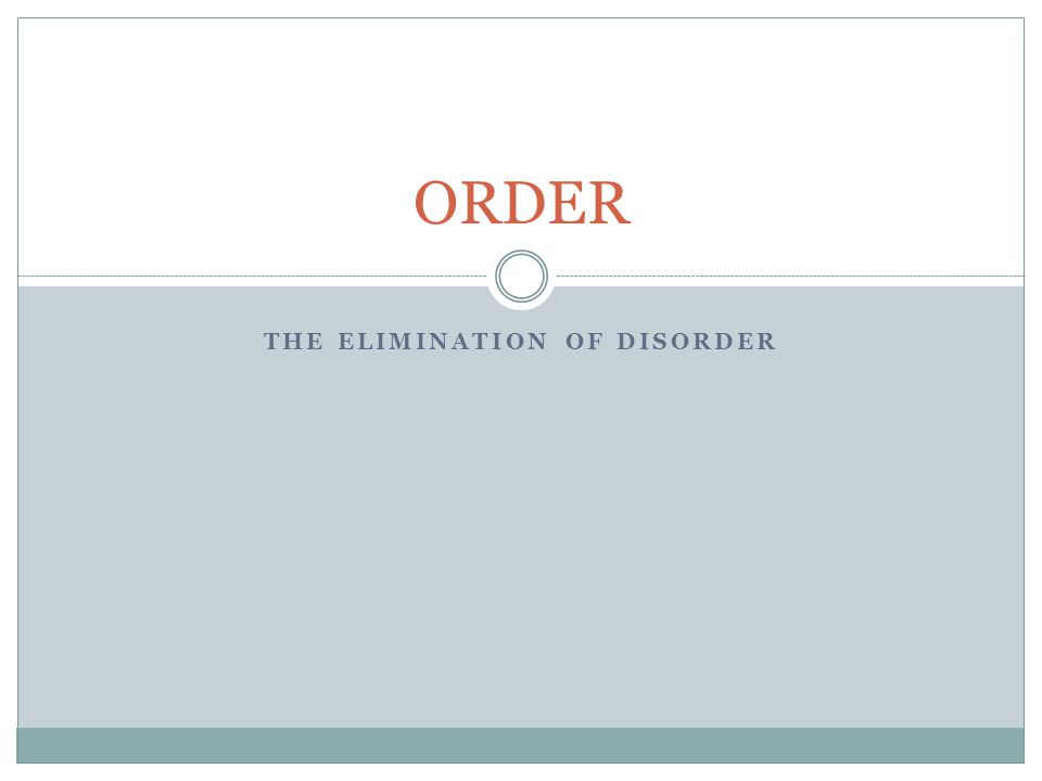 THE ELIMINATION OF DISORDER ORDER