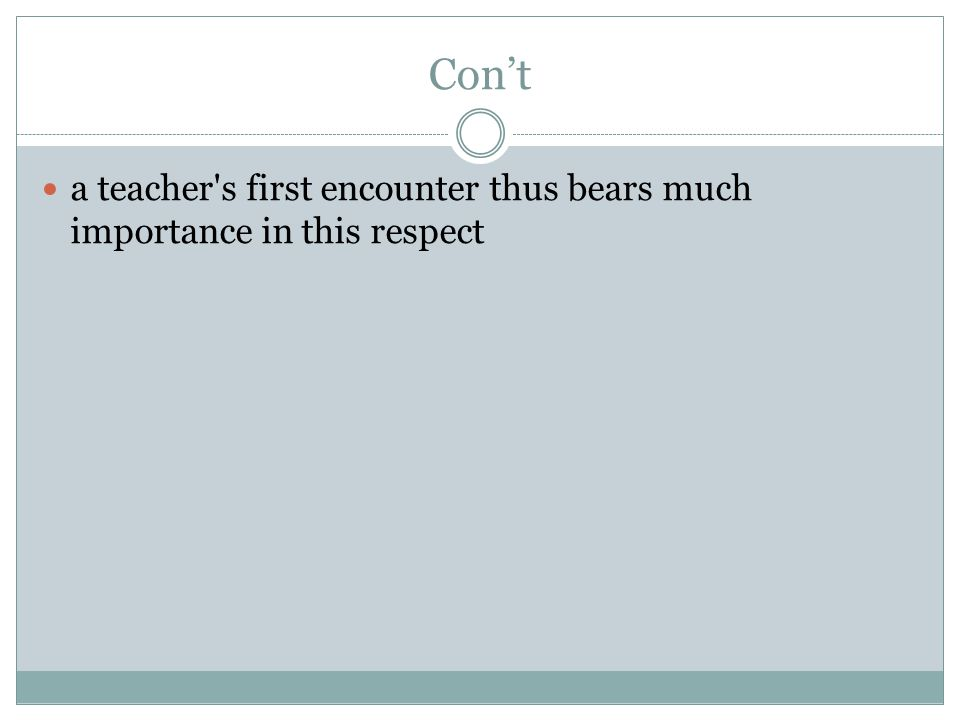 Con't a teacher s first encounter thus bears much importance in this respect