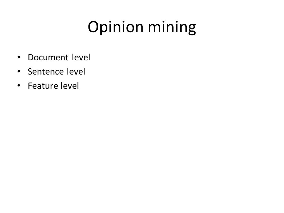 Opinion mining Document level Sentence level Feature level