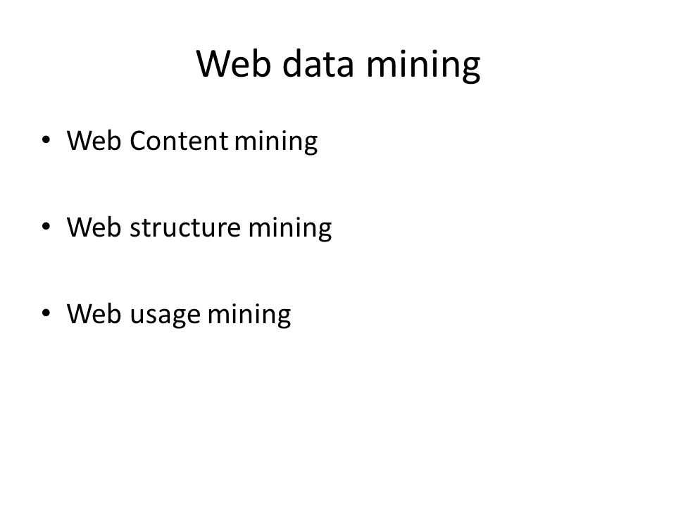 Web data mining Web Content mining Web structure mining Web usage mining
