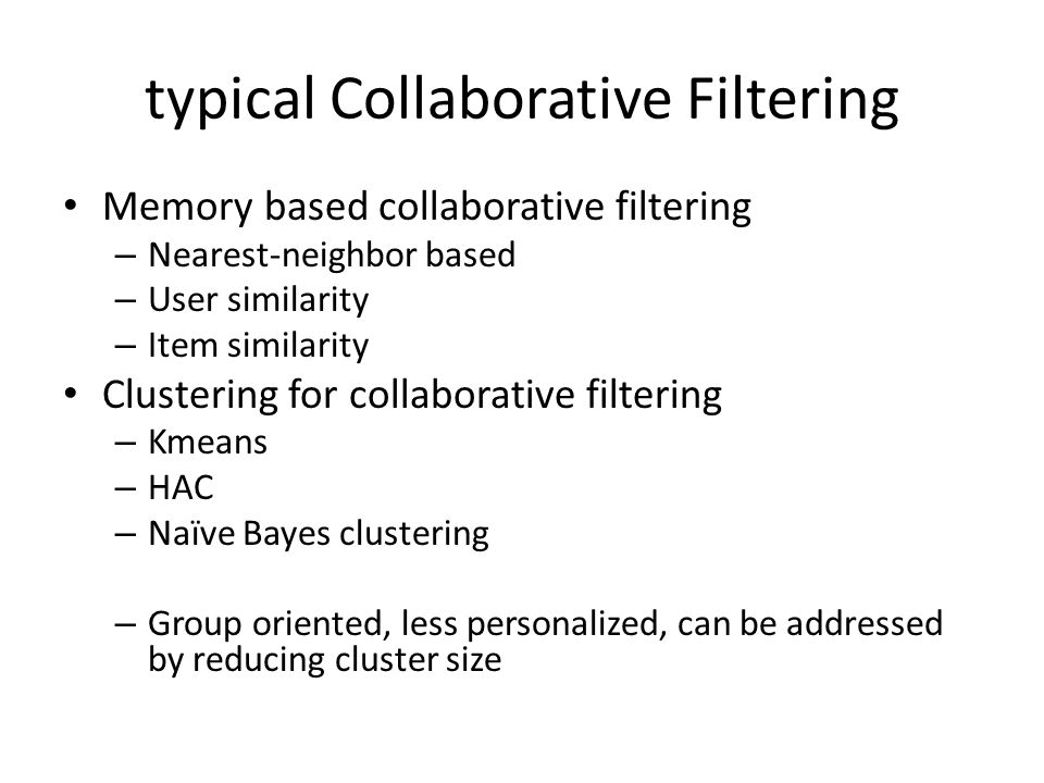 typical Collaborative Filtering Memory based collaborative filtering – Nearest-neighbor based – User similarity – Item similarity Clustering for colla