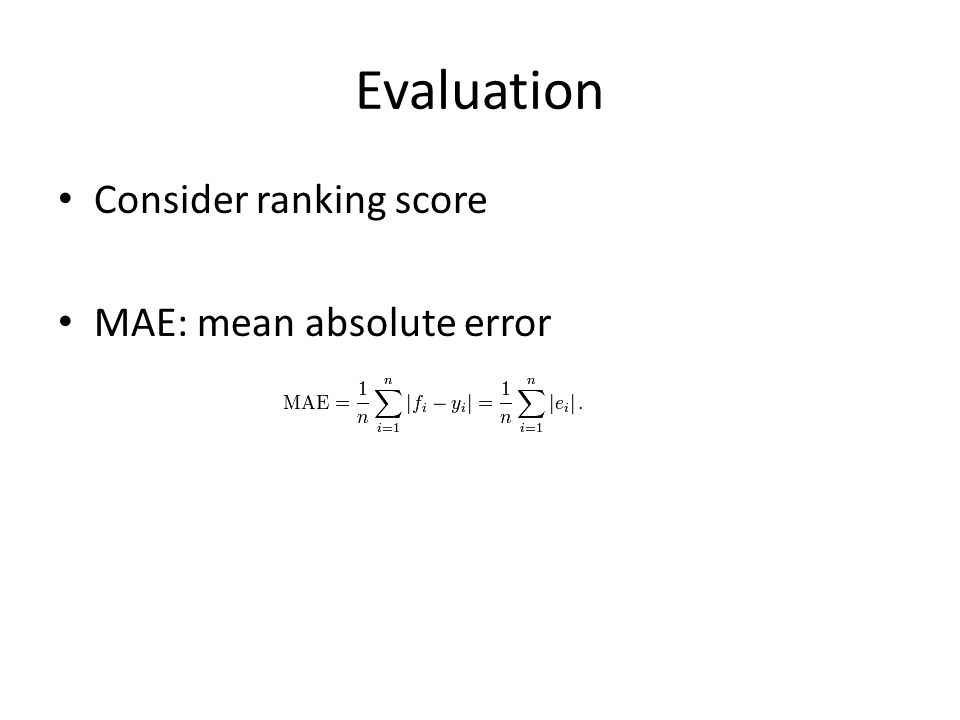 Evaluation Consider ranking score MAE: mean absolute error