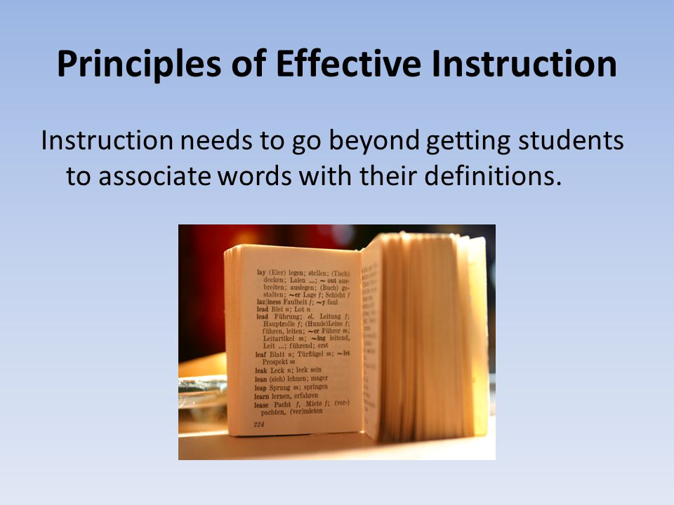 Principles of Effective Instruction Instruction needs to go beyond getting students to associate words with their definitions.