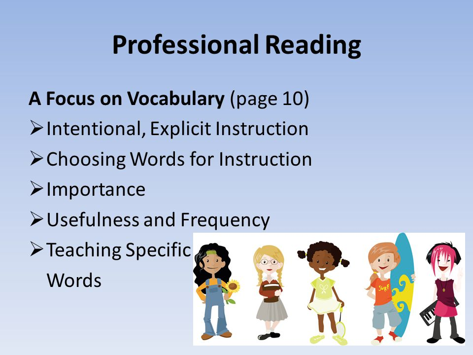 Professional Reading A Focus on Vocabulary (page 10)  Intentional, Explicit Instruction  Choosing Words for Instruction  Importance  Usefulness and Frequency  Teaching Specific Words