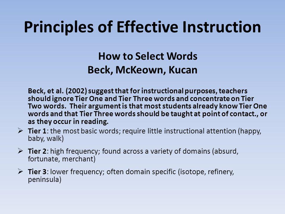 Principles of Effective Instruction How to Select Words Beck, McKeown, Kucan Beck, et al.