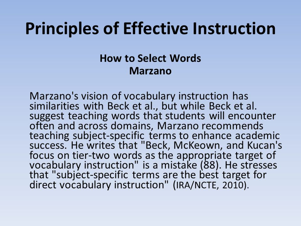 Principles of Effective Instruction How to Select Words Marzano Marzano s vision of vocabulary instruction has similarities with Beck et al., but while Beck et al.