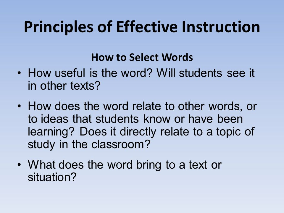 Principles of Effective Instruction How to Select Words How useful is the word.