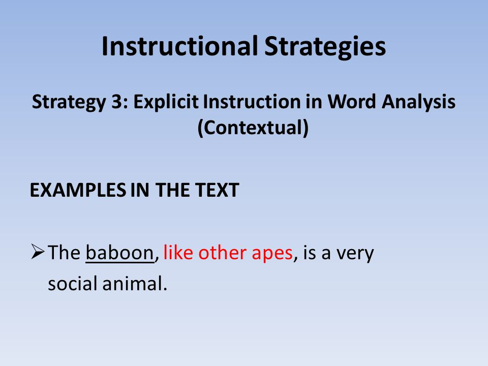 Instructional Strategies Strategy 3: Explicit Instruction in Word Analysis (Contextual) EXAMPLES IN THE TEXT  The baboon, like other apes, is a very social animal.