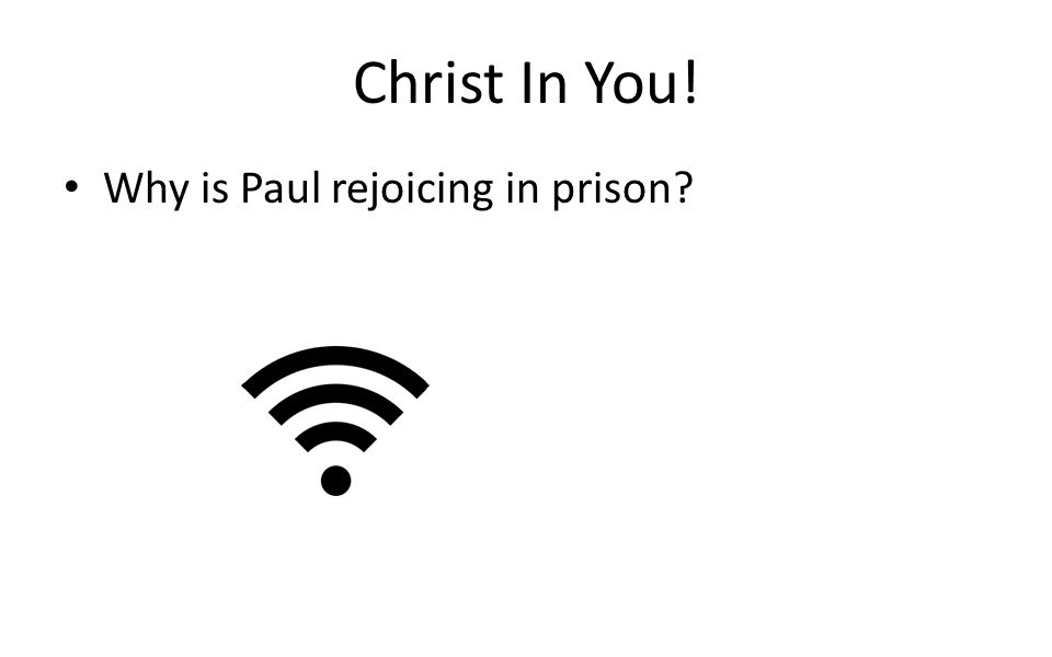 Christ In You! Why is Paul rejoicing in prison?