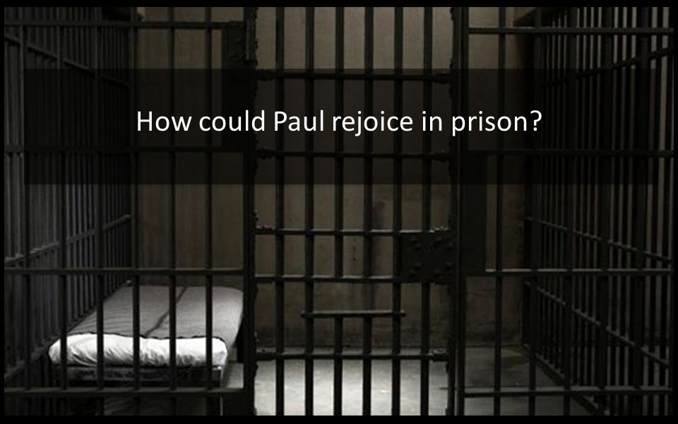 How could Paul rejoice in prison?