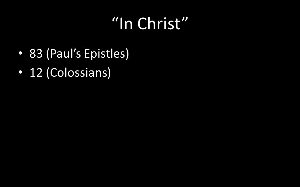 """""""In Christ"""" 83 (Paul's Epistles) 12 (Colossians)"""