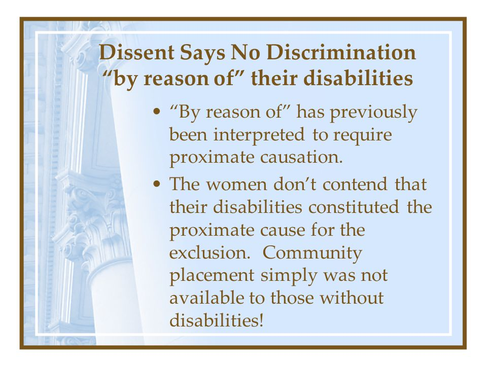 Dissent Says No Discrimination by reason of their disabilities By reason of has previously been interpreted to require proximate causation.