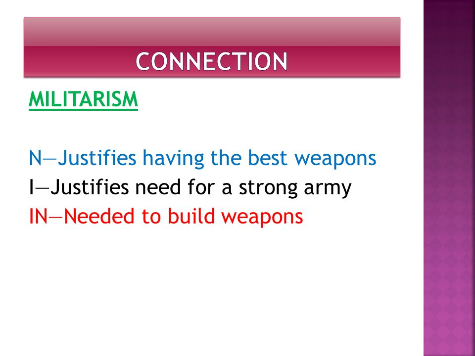 MILITARISM N—Justifies having the best weapons I—Justifies need for a strong army IN—Needed to build weapons