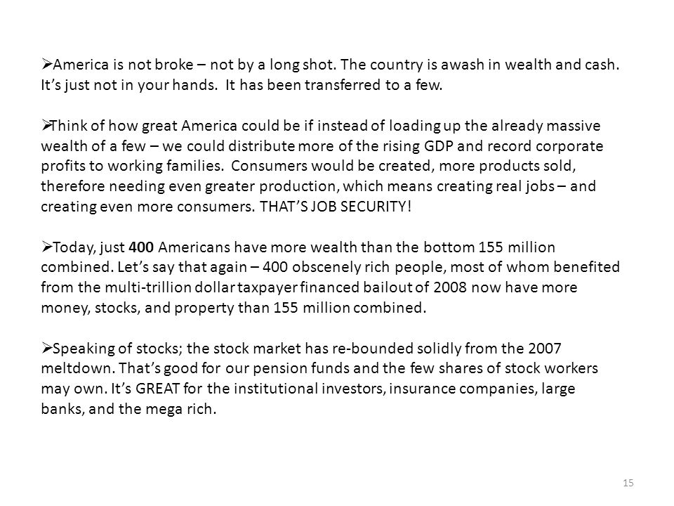 15  America is not broke – not by a long shot. The country is awash in wealth and cash.