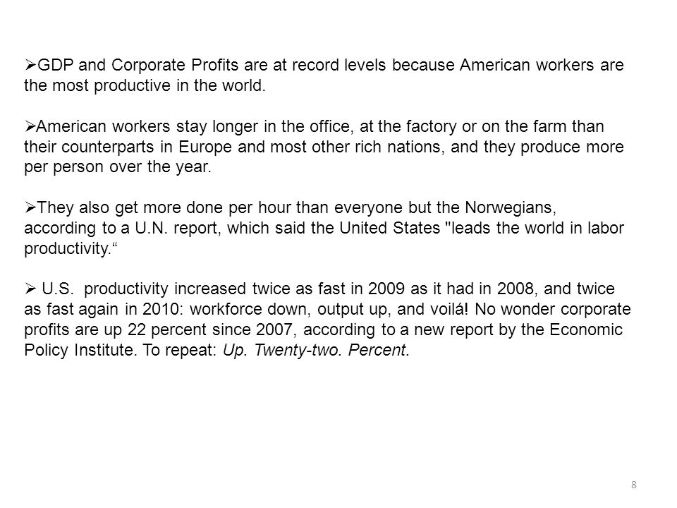 8  GDP and Corporate Profits are at record levels because American workers are the most productive in the world.