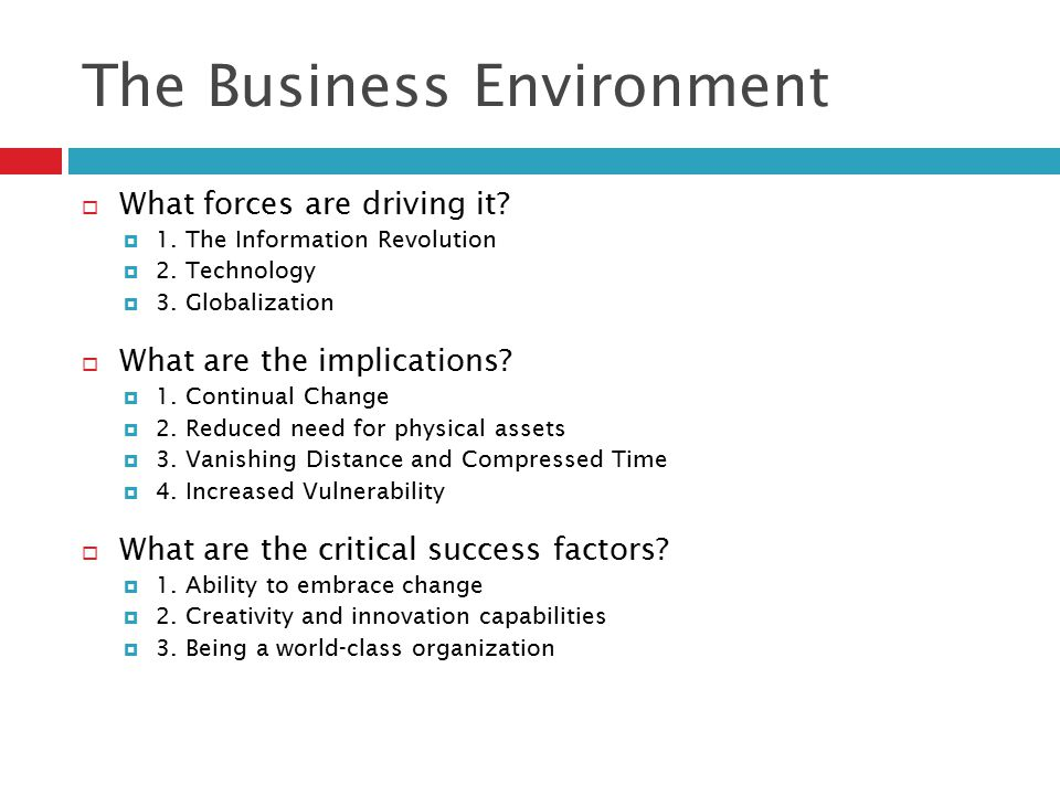 The Business Environment  What forces are driving it?  1. The Information Revolution  2. Technology  3. Globalization  What are the implications?