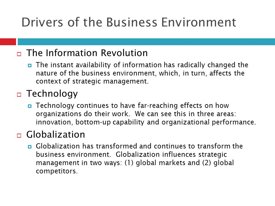 Drivers of the Business Environment  The Information Revolution  The instant availability of information has radically changed the nature of the bus