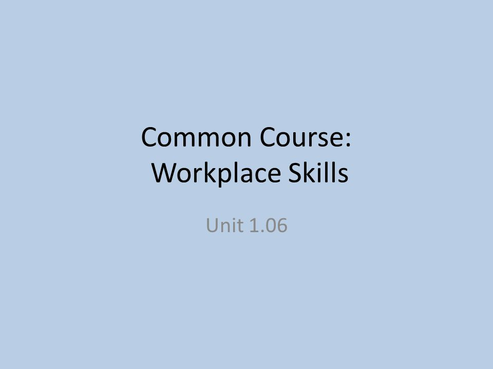 Common Course: Workplace Skills Unit 1.06