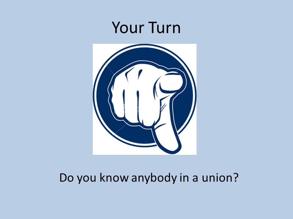 Your Turn Do you know anybody in a union?