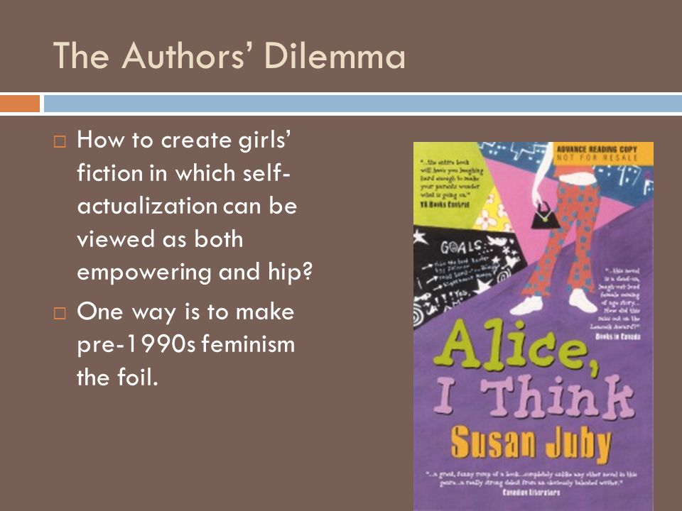The Authors' Dilemma  How to create girls' fiction in which self- actualization can be viewed as both empowering and hip?  One way is to make pre-19