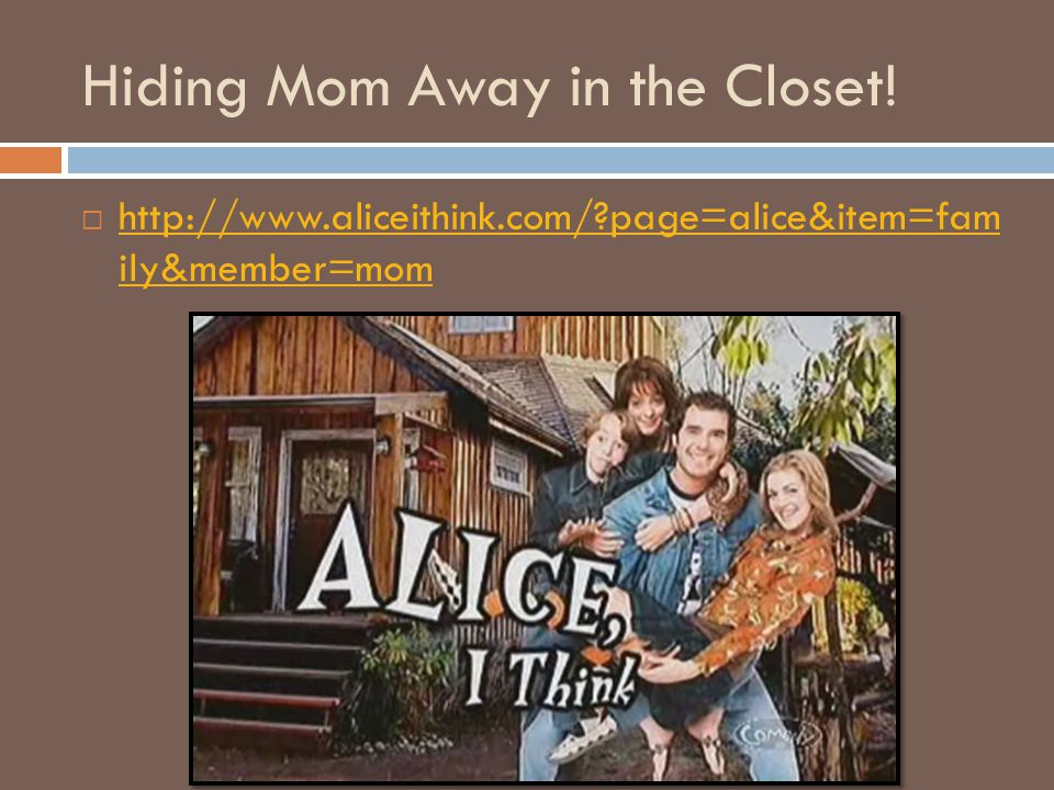 Hiding Mom Away in the Closet!  http://www.aliceithink.com/?page=alice&item=fam ily&member=mom http://www.aliceithink.com/?page=alice&item=fam ily&me