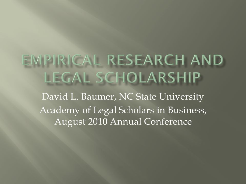 Although not all legal scholarship requires empirical research, clearly in some instances, empirical research enhances the credibility of contentions made in scholarly legal writings – E.g., women and minorities are victimized by discriminatory employment practices Empirical data reveal that on average white men earn more than women and minorities and their unemployment rates are lower Of course it is possible that other factors account for much of these differences: education, experience, choices made by women and minorities – Furthermore, establishing the facts through empirical analysis is important Even if you are morally opposed to the death penalty, it is still relevant to determine if there appears to be a negative relationship between executions and murders
