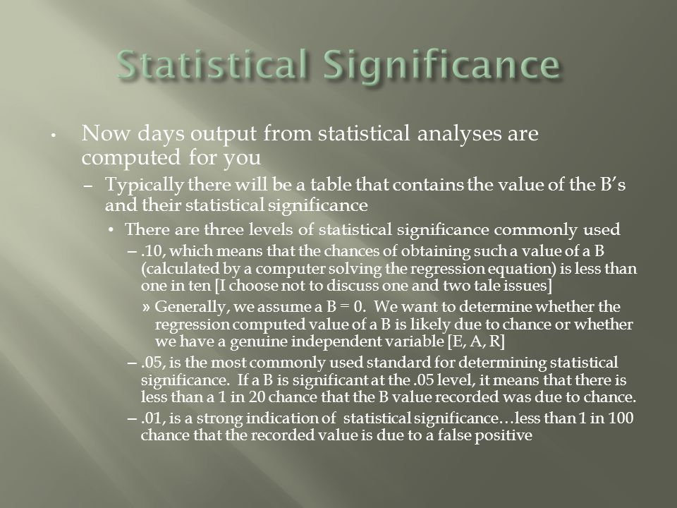 There are other statistical measures of the goodness of the model – R 2 is a measure of the percent of variation of the dependent variable explained by the independent variable – F statistic is a measure of whether the model as a whole is significant If F is not significant, you should be rethinking the model Let's assume that R 2 is adequate and that the F statistic is significant but your B values are not significant, what can be done?