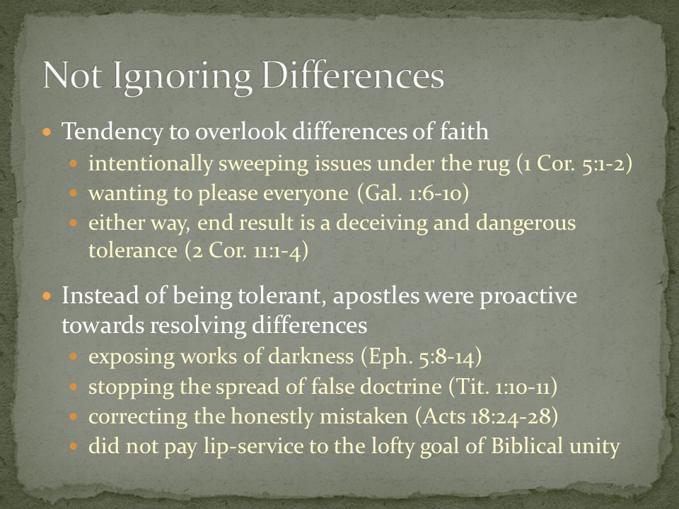 Tendency to overlook differences of faith intentionally sweeping issues under the rug (1 Cor.