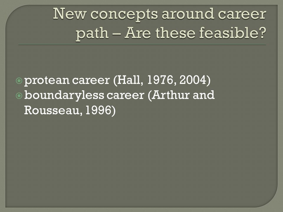  protean career (Hall, 1976, 2004)  boundaryless career (Arthur and Rousseau, 1996)