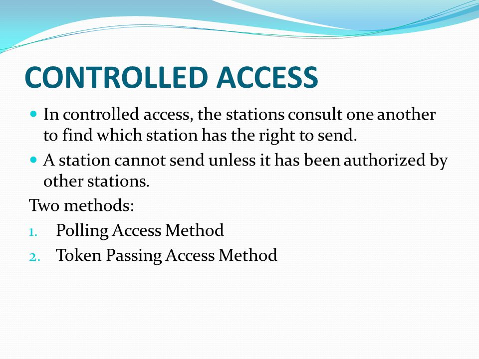 CONTROLLED ACCESS In controlled access, the stations consult one another to find which station has the right to send.