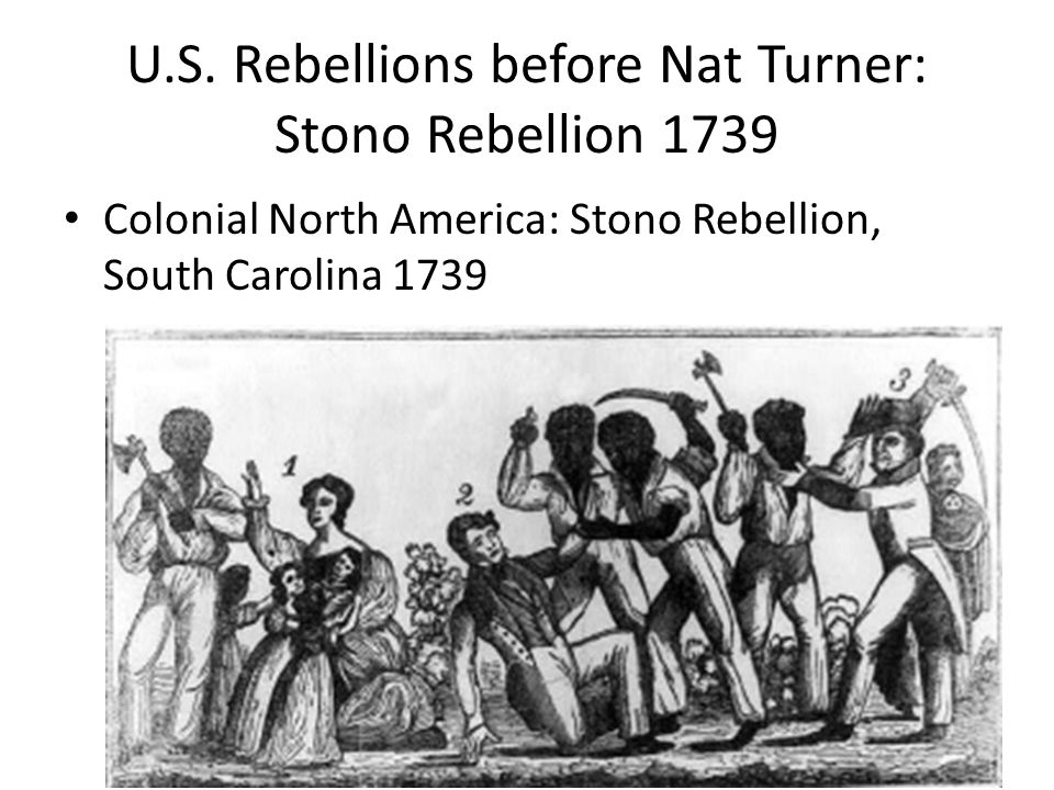 U.S. Rebellions before Nat Turner: Stono Rebellion 1739 Colonial North America: Stono Rebellion, South Carolina 1739