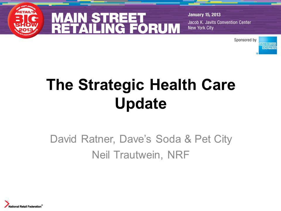 The Strategic Health Care Update David Ratner, Dave's Soda & Pet City Neil Trautwein, NRF