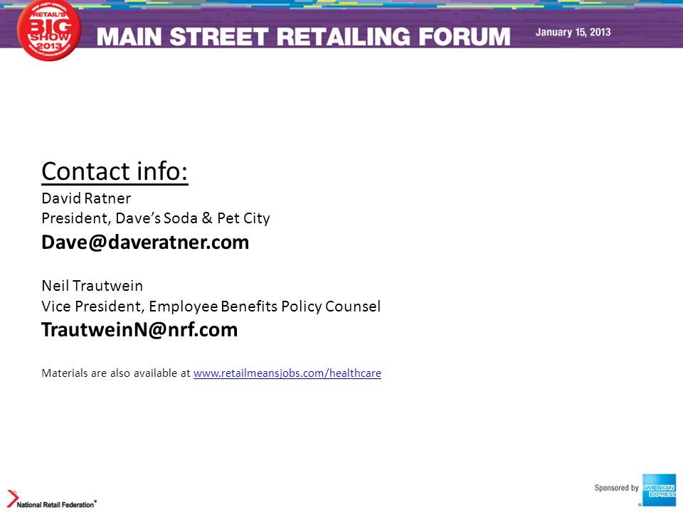 Contact info: David Ratner President, Dave's Soda & Pet City Dave@daveratner.com Neil Trautwein Vice President, Employee Benefits Policy Counsel Traut
