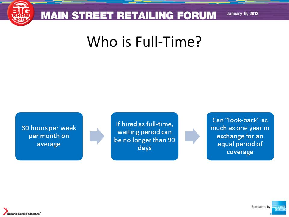 """Who is Full-Time? 30 hours per week per month on average If hired as full-time, waiting period can be no longer than 90 days Can """"look-back"""" as much a"""