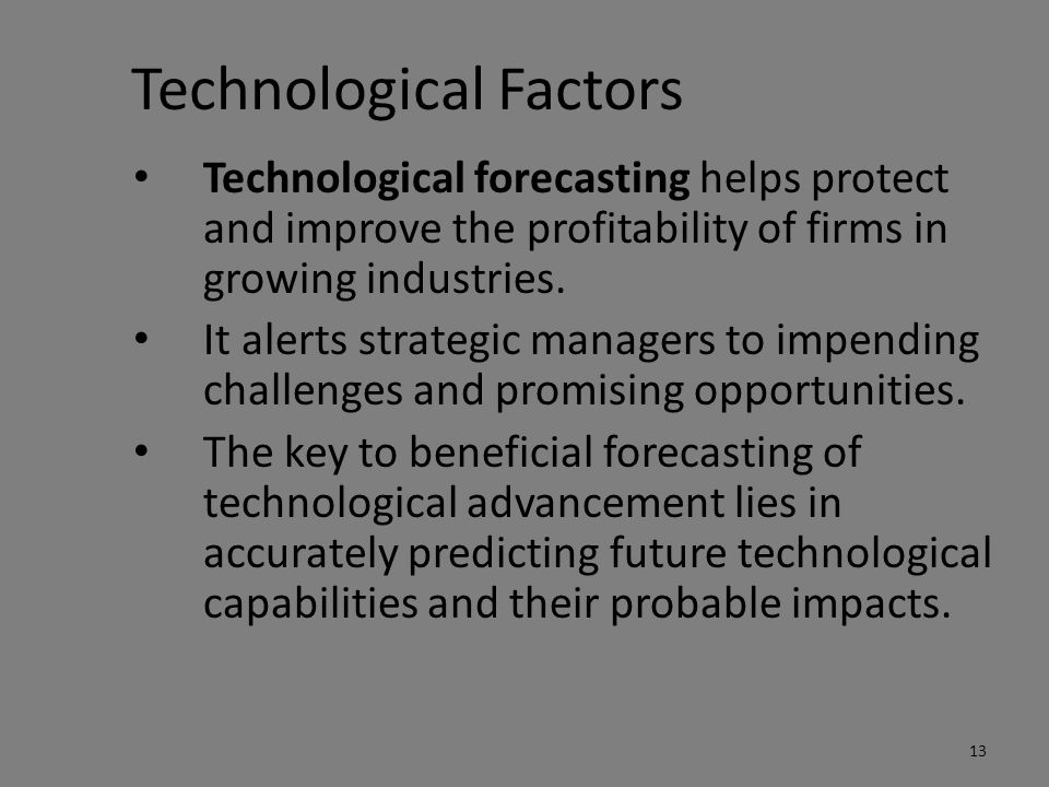 Technological Factors Technological forecasting helps protect and improve the profitability of firms in growing industries.