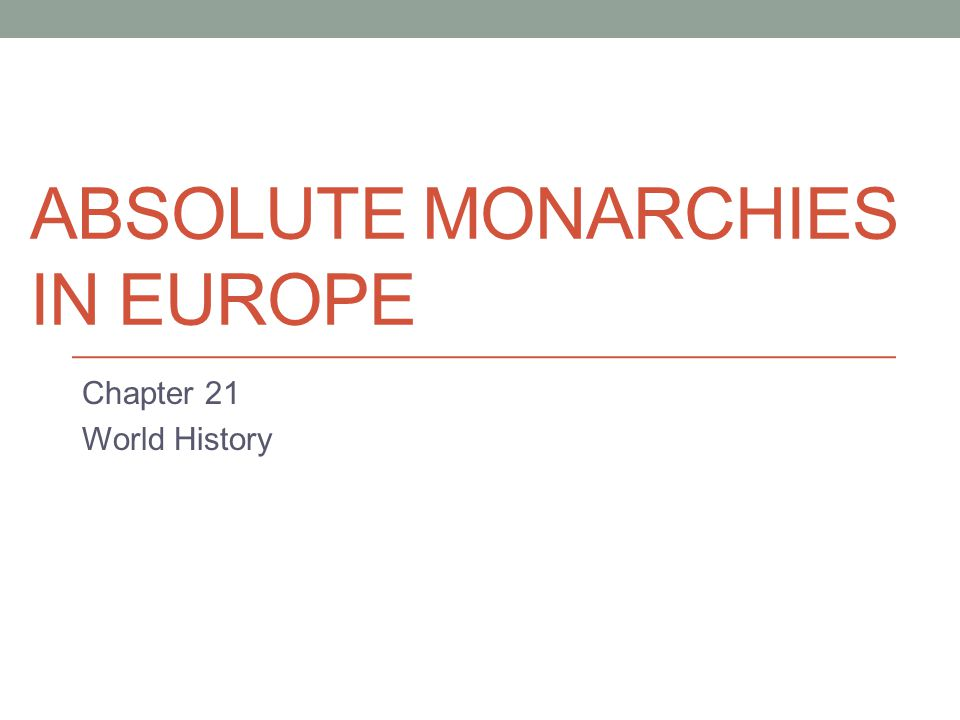 ABSOLUTE MONARCHIES IN EUROPE Chapter 21 World History