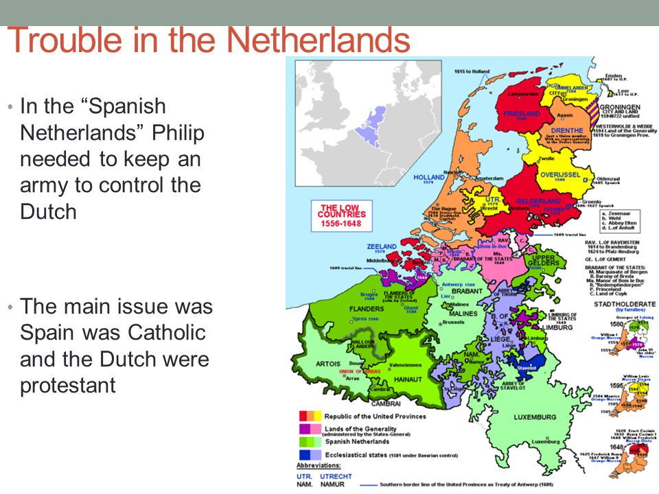 """Trouble in the Netherlands In the """"Spanish Netherlands"""" Philip needed to keep an army to control the Dutch The main issue was Spain was Catholic and t"""