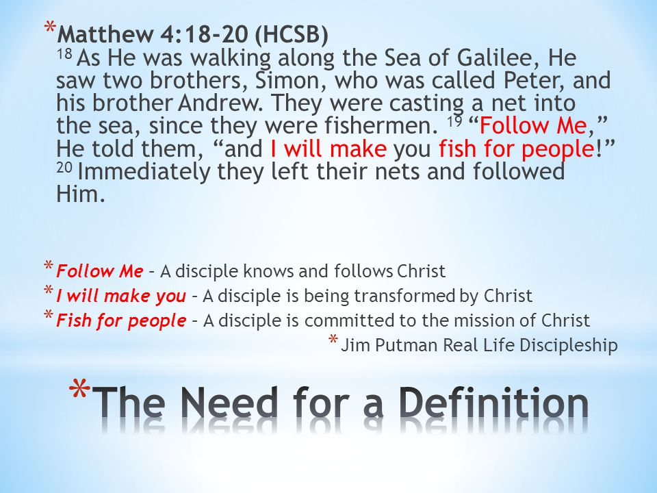 * To be a learner and a follower of Jesus Brad Waggoner, The Shape of Faith to Come, 2008 * A process of becoming Christ-like as we follow Jesus Leadership & Life Development – Florida Baptist Convention * Fully surrendered to Jesus and His agenda Hawkins & Parkinson, Move, 2011