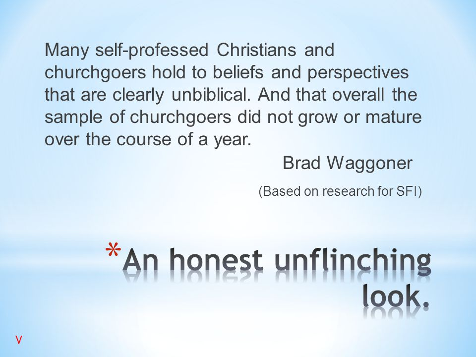 Many self-professed Christians and churchgoers hold to beliefs and perspectives that are clearly unbiblical. And that overall the sample of churchgoer