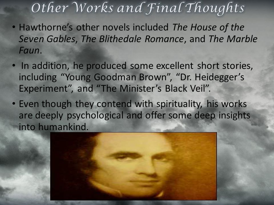 Hawthorne's other novels included The House of the Seven Gables, The Blithedale Romance, and The Marble Faun. In addition, he produced some excellent